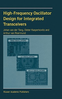High-Frequency Oscillator Design for Integrated Transceivers By Van Der Tang, Johan/ Kasperkovitz, Dieter/ Roermund, Arthur H. M. Van/ Tang, Johan Van Der